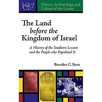 Het land voor het Koninkrijk Israël: Een geschiedenis van de Zuidelijke Levant en de mensen die bevolkt (Geschiedenis, Archeologie en Cultuur van de Levant)