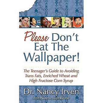 Please Don't Eat the Wallpaper! - The Teenager's Guide to Avoiding Tra