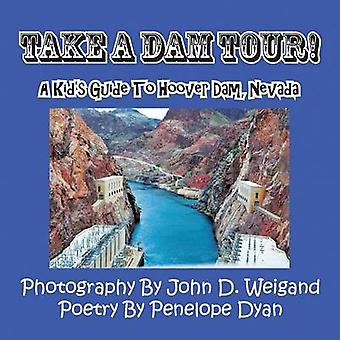 Take a Dam Tour! a Kid's Guide to Hoover Dam - Nevada by Penelope Dya