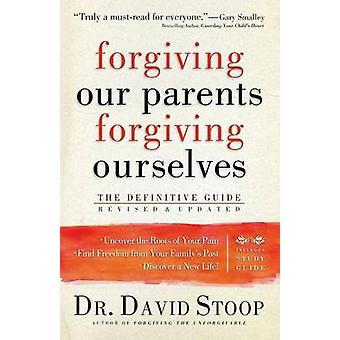 Forgiving Our Parents Forgiving Ourselves by Dr. David Stoop