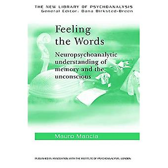 Feeling the Words: Neuropsychoanalytic Understanding of Memory and the Unconscious (New Library of Psychoanalysis): Neuropsychoanalytic Understanding of ... Unconscious (New Library of Psychoanalysis)