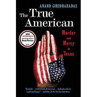 The True American - Murder and Mercy in Texas by Anand Giridharadas -
