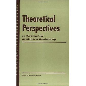 Theoretische perspectieven op werk and the Employment Relationship door B