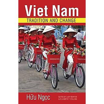 Vietnam - Tradition and Change by H?u Ng?c - Huu Ngoc - Lady Borton -
