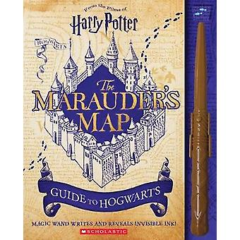 Harry Potter - The Marauder's Map Guide to Hogwarts by Harry Potter - T
