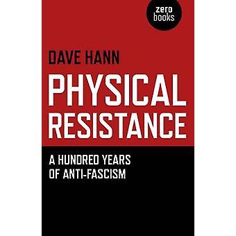 Physischer Widerstand - hundert Jahre des Antifaschismus von Dave Hann - 9