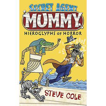 Hemmelig Agent mumie - hieroglyfer horror av Steve Cole - 9781849