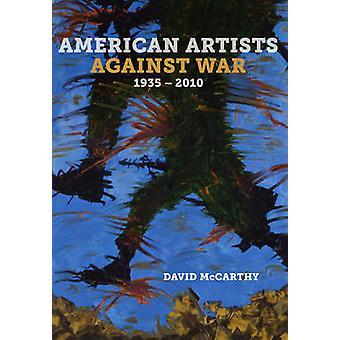 American Artists Against War - 1935--2010 by David McCarthy - 9780520