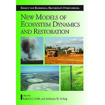 Neue Modelle für Ecosystem Dynamics und Restaurierung von Richard J. Hobbs
