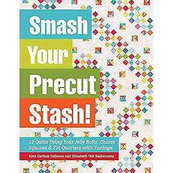 Smash Your Precut Stash!: 13 Quilts Using Your Jelly Rolls, Charm Squares, Fat Quarters and Yardage