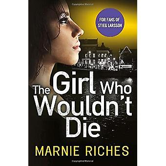 The Girl Who Wouldn't Die (George McKenzie - Book 1) by Marnie Riches