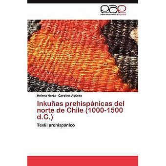 Inkunas Prehispanicas del Norte de Chile 10001500 D.C. af Horta & Helena