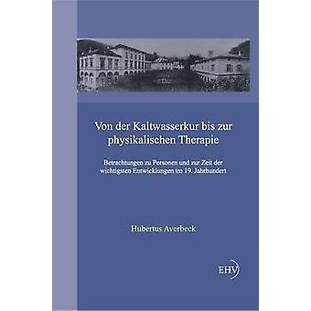 Von Der Kaltwasserkur Bis Zur Physikalischen Therapie par Averbeck & Hubertus