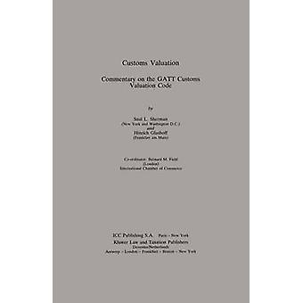 Customs Valuation A Commentary On The Gatt Customs Valuation Cod by Sherman & S.L.