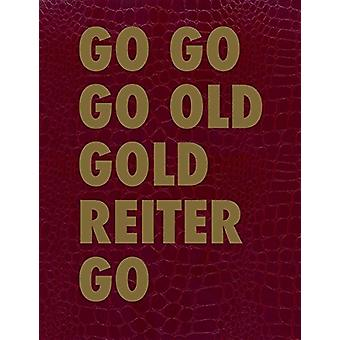 GO GO GO OLD GOLD REITER GO by GO GO GO OLD GOLD REITER GO - 97831105