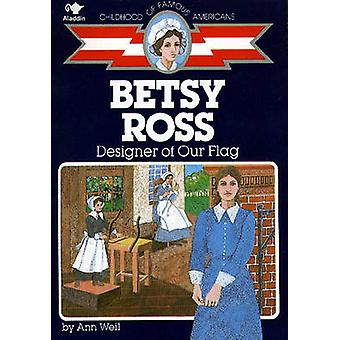 Betsy Ross - Designer of Our Flag by Ann Weil - 9780020421207 Book