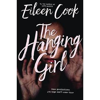 The Hanging Girl by Eileen Cook - 9780544829824 Book