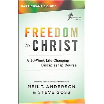 Freedom in Christ Participant's Guide - A 10-Week Life-Changing Discip