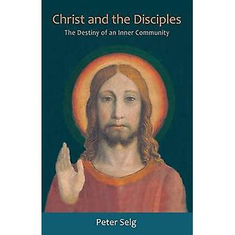 Christ and the Disciples by Peter Selg - Catherine E. Creeger - 97808