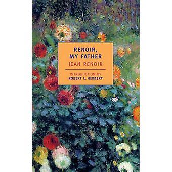 Renoir - My Father by Jean Renoir - Robert L. Herbert - 9780940322776