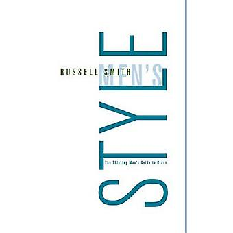 Men's Style - The Thinking Man's Guide to Dress by Russell Smith - Edw