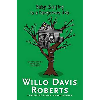 Baby-Sitting Is a Dangerous Job by Willo Davis Roberts - 978148143704