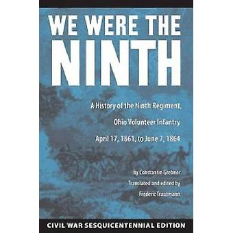We Were the Ninth - A History of the Ninth Regiment - Ohio Volunteer I