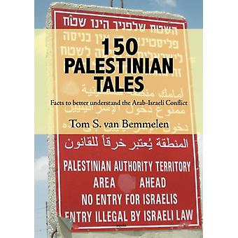 150 Palestinian Tales - Facts to Better Understand the Arab-Israeli Co