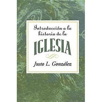 Introduccion a la Historia de la Iglesia by Justo L Gonzalez - 978142