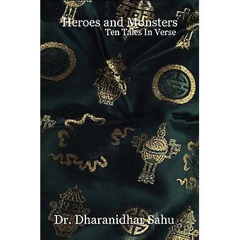 Heroes and Monsters Ten Tales in Verse by Sahu & Dharanidhar