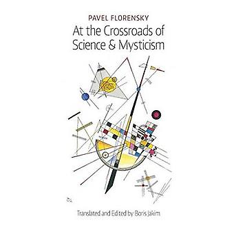 At the Crossroads of Science  Mysticism On the CulturalHistorical Place and Premises of the Christian WorldUnderstanding by Florensky & Pavel