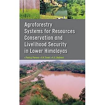 Agroforestry Systems for Resource Conservation and Livelihood Security in Lower Himalays by Panwar & Pankaj