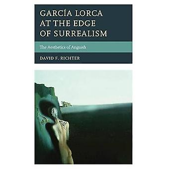 Garcia Lorca at the Edge of Surrealism The Aesthetics of Anguish by Richter & David F.