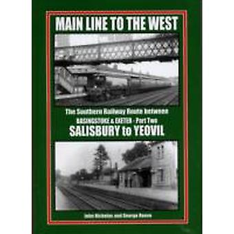Main Line to the West Southern Railway Route Between Basingstone and Exeter Salisbury to Yeovil Pt. 2  The Southern Railway Route Between Basingstoke and Exeter by John Nicholas & George Reeve