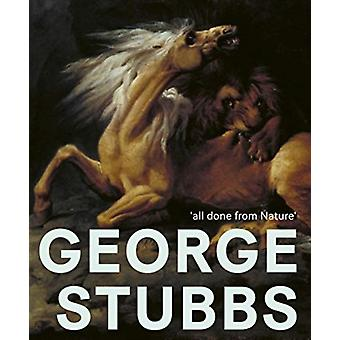 George Stubbs All Done from Nature par Anthony Spira