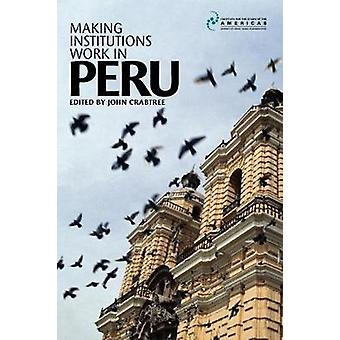 Making Institutions Work in Peru Democracy Development and Inequality since 1980 by Crabtree & J