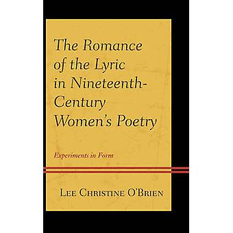 The Romance of the Lyric in NineteenthCentury Womens Poetry Experiments in Form by OBrien & Lee Christine