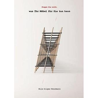 Moormann Brochure Vol.11  Ask Not What Your Furniture Can Do for You by Nils Holger Moormann