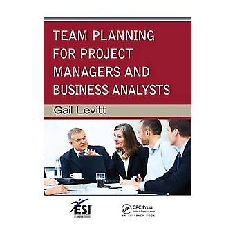 Team Planning for Project Managers and Business Analysts by Levitt & Gail