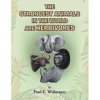 The Strongest Animals in the World Are Herbivores by Widmayer & Paul E.