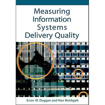 Measuring Information Systems Delivery Quality by Duggan & Evan W.