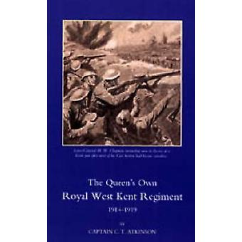 QUEENS OWN ROYAL WEST KENT REGIMENT 1914  1919 by C. T. Atkinson