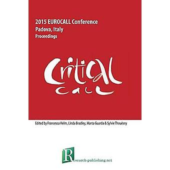 Critical CALL  Proceedings of the 2015 EUROCALL Conference Padova Italy by Bradley & Linda