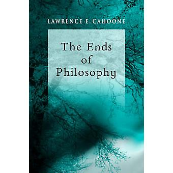 The Ends of Philosophy Pragmatism Foundationalism and Postmodernism by Cahoone & Lawrence E.