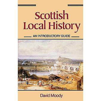 Scottish Local History An Introductory Guide by Moody & David