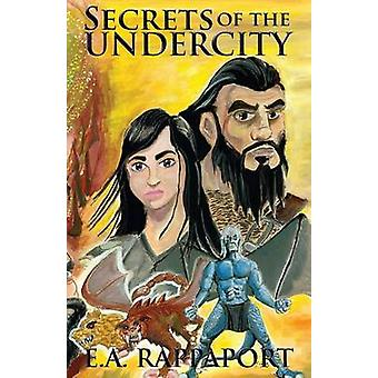 Secrets of the Undercity by Rappaport & E. A.