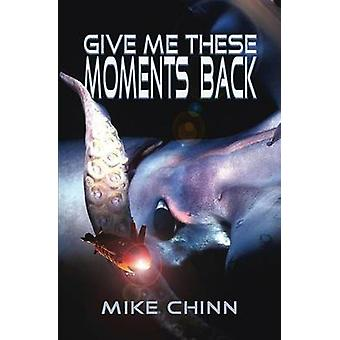 Give Me These Moments Back by Chinn & Mike