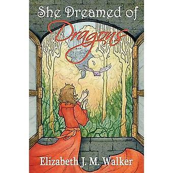 She Dreamed of Dragons by Walker & Elizabeth J. M.