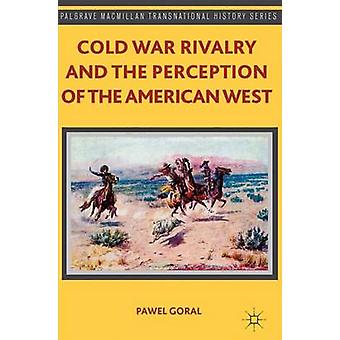 Cold War Rivalry and the Perception of the American West by Goral & Pawel