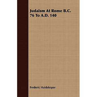 Judaism At Rome B.C. 76 To A.D. 140 by Huidekoper & Frederic